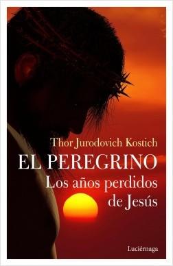 El Peregrino. Los abriles perdidos de Jesús – Thor Jurodovich Kostich | Descargar PDF