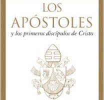 Los Apóstoles y los primeros discípulos de Cristo – Benedicto XVI | Descargar PDF