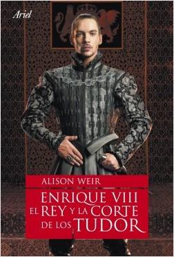 Enrique VIII. El rey y la corte de los Tudor - Alison Weir | Planeta de Libros