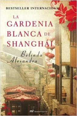 La gardenia blanca de Shanghai - Belinda Alexandra | Planeta de Libros