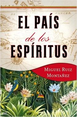 El país de los espíritus - Miguel Ruiz Montañez | Planeta de Libros