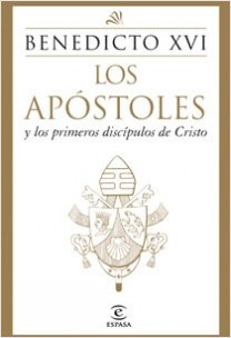 Los Apóstoles y los primeros discípulos de Cristo - Benedicto XVI | Planeta de Libros