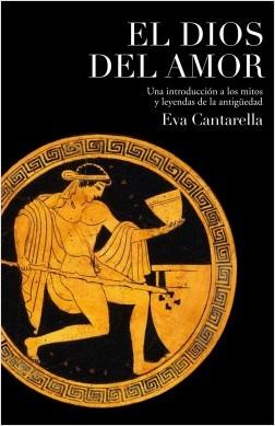 El Dios del Amor - Eva Cantarella | Planeta de Libros