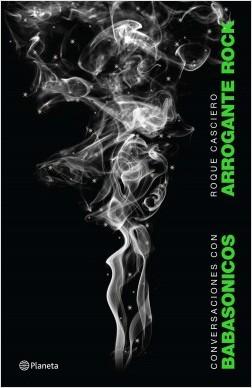 Arrogante rock - Roque Alberto Casciero | Planeta de Libros