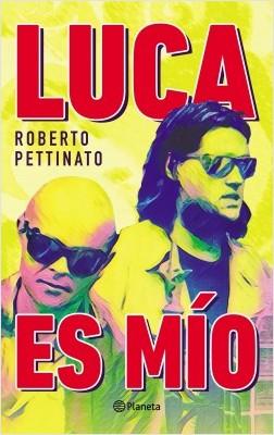 Luca es mío - Roberto Pettinato | Planeta de Libros