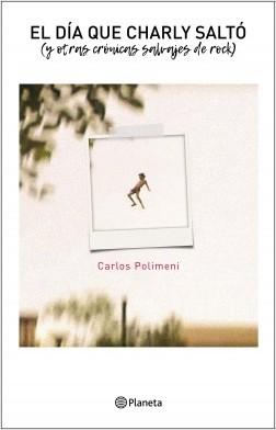 El día que Charly saltó - Carlos Polimeni | Planeta de Libros