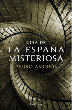 Guía de la España misteriosa - Pedro Amorós | Planeta de Libros