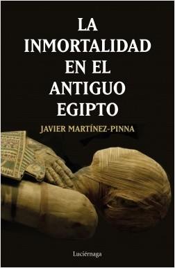 La inmortalidad en el antiguo Egipto - Javier Martínez-Pinna López | Planeta de Libros