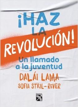 ¡Haz la revolución! - Dalai Lama,Sofia Stril-Rever | Planeta de Libros