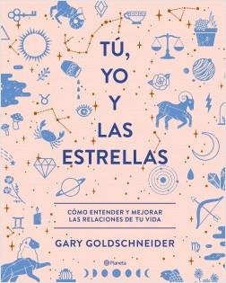 Tú, yo y las estrellas - Gary Goldschneider | Planeta de Libros