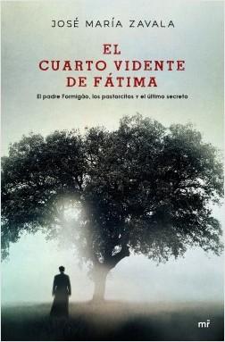 El cuarto vidente de Fátima - José María Zavala | Planeta de Libros
