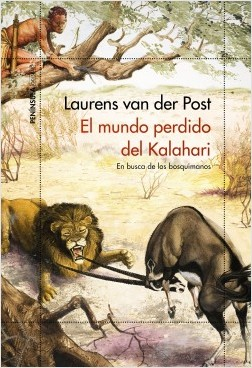 El mundo perdido del Kalahari - Laurens Van Der Post | Planeta de Libros