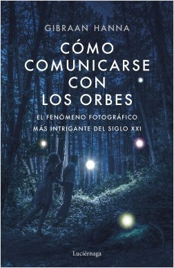 Cómo comunicarse con los orbes - Gibran Hanna Chequer | Planeta de Libros