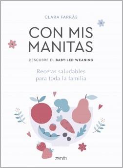 Con mis manitas. Descubre el Baby-Led Weaning - Clara Farràs | Planeta de Libros