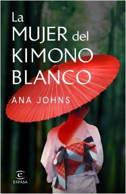 La mujer del kimono blanco - Ana Johns | Planeta de Libros