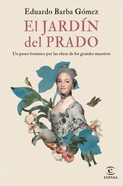 El jardín del Prado - Eduardo Barba Gómez | Planeta de Libros
