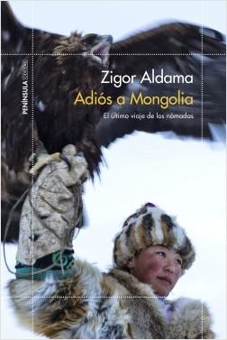 Adiós a Mongolia - Zigor Aldama | Planeta de Libros