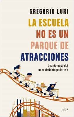 La escuela no es un parque de atracciones - Gregorio Luri   Planeta de Libros