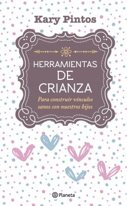 Herramientas de crianza - Karina Valeria Pintos | Planeta de Libros