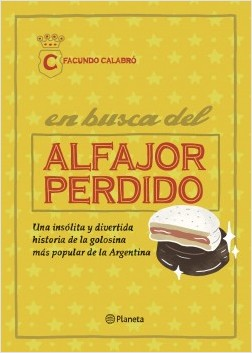 En busca del alfajor perdido - Facundo Calabró | Planeta de Libros