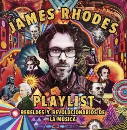 Playlist. Rebeldes y revolucionarios de la música - James Rhodes | Planeta de Libros