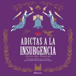 Adictas a la insurgencia - Celia del Palacio | Planeta de Libros