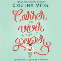 Correr es vivir a tope de power - Cristina Mitre | Planeta de Libros