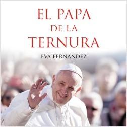 El papa de la ternura - Eva Fernández   Planeta de Libros