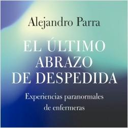 El último abrazo de despedida - Alejandro Enrique Parra | Planeta de Libros
