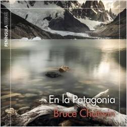 En la Patagonia - Bruce Chatwin | Planeta de Libros