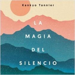 La magia del silencio - Kankyo Tannier | Planeta de Libros