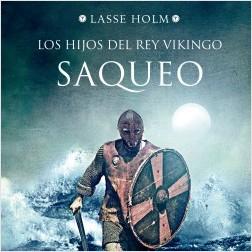 Los hijos del rey vikingo. Saqueo - Lasse Holm | Planeta de Libros