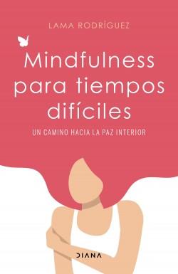 Mindfulness para tiempos difíciles - Lama Rodríguez | Planeta de Libros