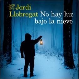 No hay luz bajo la nieve - Jordi Llobregat | Planeta de Libros
