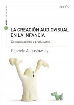 La creación audiovisual en la infancia – Gabriela  Augustowsky | Descargar PDF