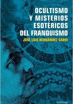 Ocultismo y misterios esotéricos del franquismo – José Luis Hernández Garvi | Descargar PDF