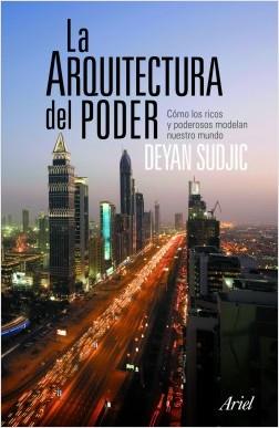 La arquitectura del poder - Deyan Sudjic | Planeta de Libros