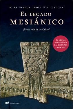 El Legado mesiánico - Michael Baigent,Richard Leigh,H. Lincoln | Planeta de Libros