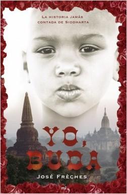 Yo, Buda - José Frèches | Planeta de Libros
