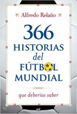 366 historias del futbol mundial - Alfredo Relaño   Planeta de Libros