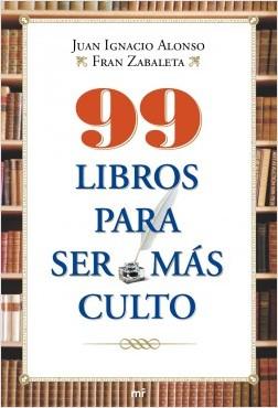 99 Libros para ser más culto - Juan Ignacio Alonso,Fran Zabaleta | Planeta de Libros