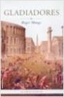 Los Gladiadores - Roger Mauge | Planeta de Libros