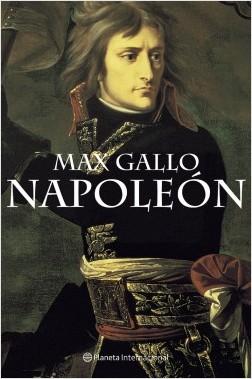 Napoleón - Max Gallo   Planeta de Libros