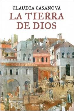 La tierra de Dios - Claudia Casanova | Planeta de Libros
