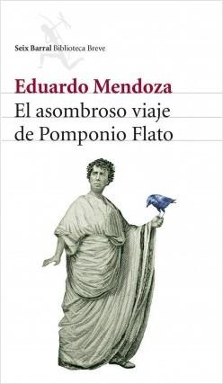 El asombroso viaje de pomponio flato - Eduardo Mendoza | Planeta de Libros