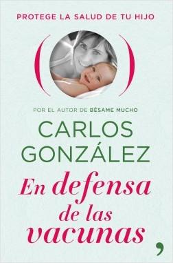 En defensa de las vacunas - Carlos González   Planeta de Libros