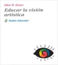 Educar la visión artística - Eliot W. Eisner | Planeta de Libros