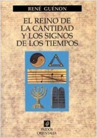 El reino de la cantidad y los signos de los tiempo - René Guénon | Planeta de Libros