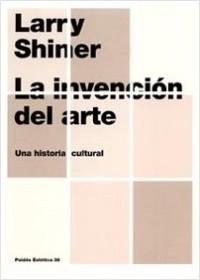 La Invención del arte - Larry Shiner | Planeta de Libros