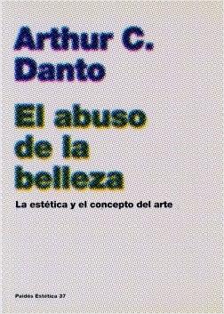 El abuso de la belleza - Arthur C. Danto | Planeta de Libros